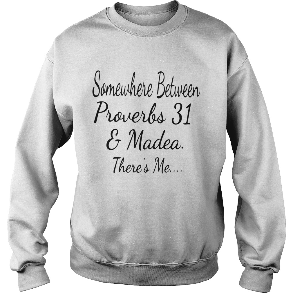 Somewhere Between Proverbs 31 And Madea Theres Me  Sweatshirt