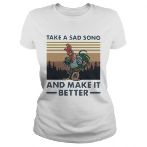 Take A Sad Song And Make It Better Chicken Vintage  Classic Ladies