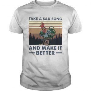 Take A Sad Song And Make It Better Chicken Vintage  Unisex