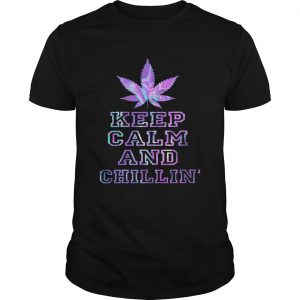 Weed Keep Calm And Chill  Unisex