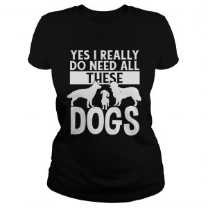 Yes I really do need all these dogs  Classic Ladies