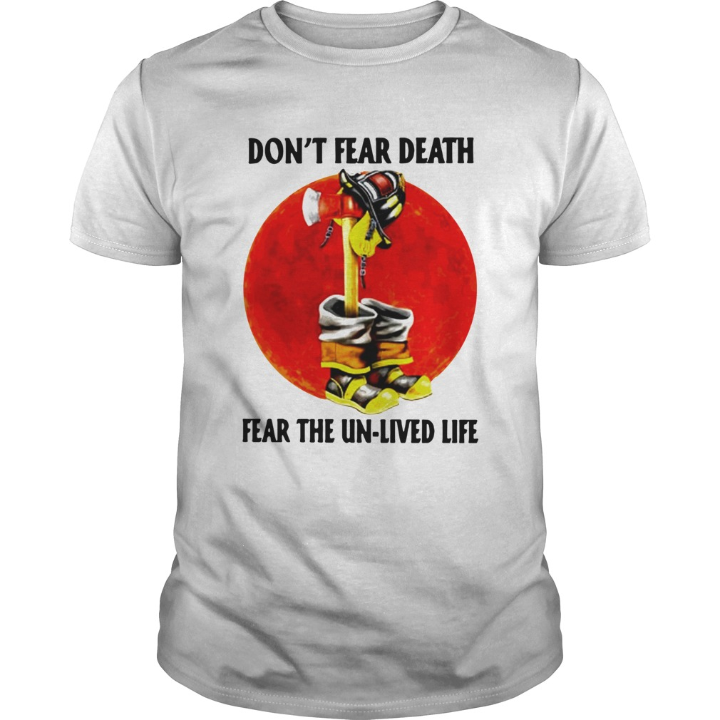 Dont Fear Death Fear The Unlived Life  Unisex