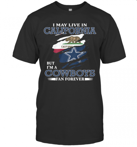 I May Live In California But I'M A Cowboys Fan Forever T-Shirt Classic Men's T-shirt