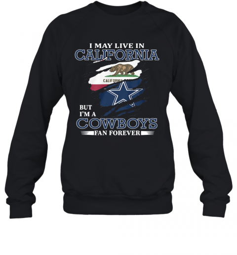 I May Live In California But I'M A Cowboys Fan Forever T-Shirt Unisex Sweatshirt