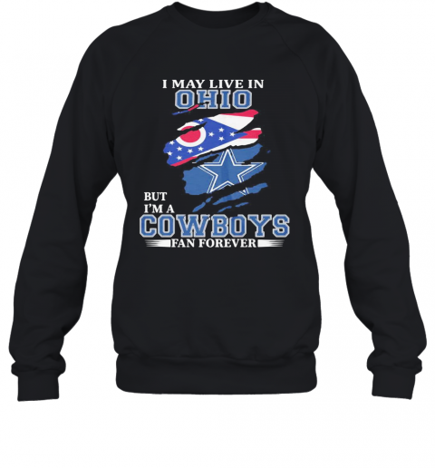 I May Live In Ohio But I'M A Cowboys Fan Forever T-Shirt Unisex Sweatshirt