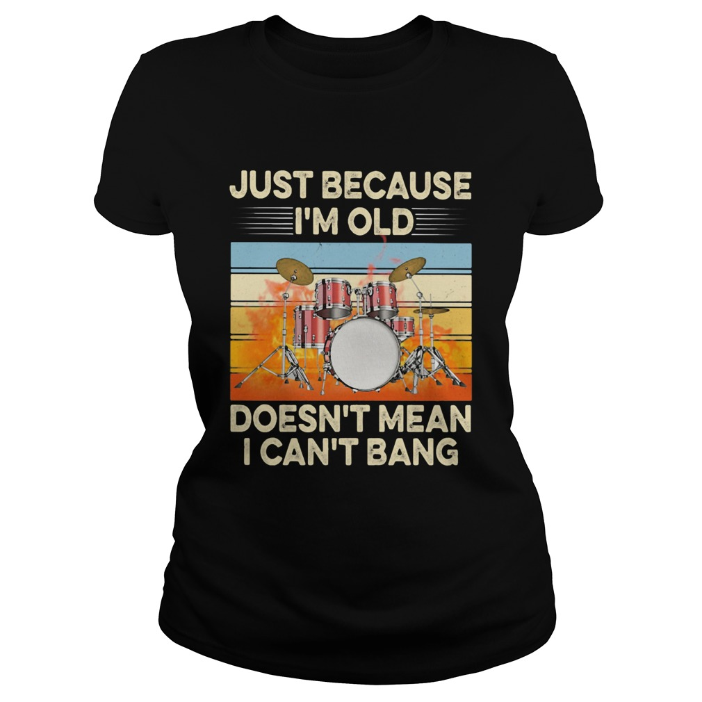 Just because Im old doesnt mean I cant bang drummer vintage retro  Classic Ladies