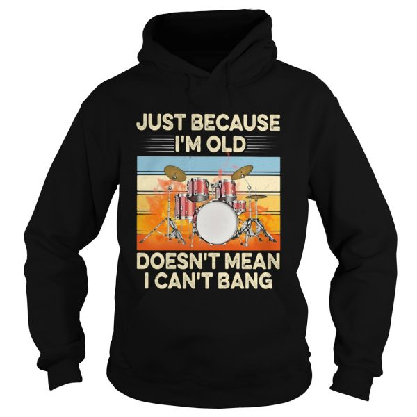 Just because Im old doesnt mean I cant bang drummer vintage retro  Hoodie