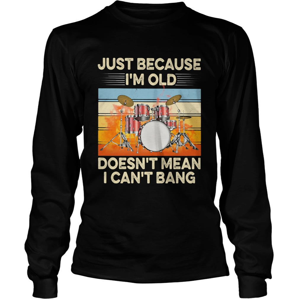 Just because Im old doesnt mean I cant bang drummer vintage retro  Long Sleeve