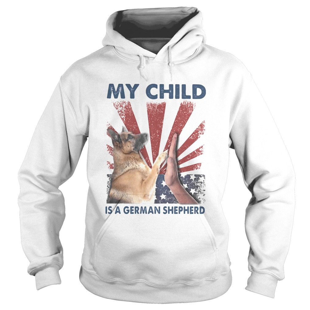 My child is a german shepherd American flag veteran Independence Day  Hoodie