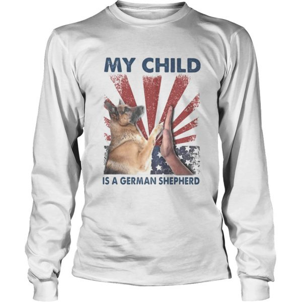 My child is a german shepherd American flag veteran Independence Day  Long Sleeve
