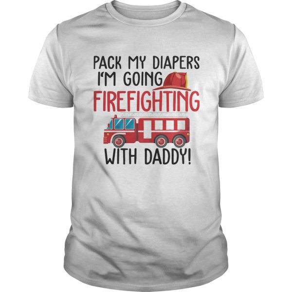 Pack my diapers Im going firefighting with daddy  Unisex