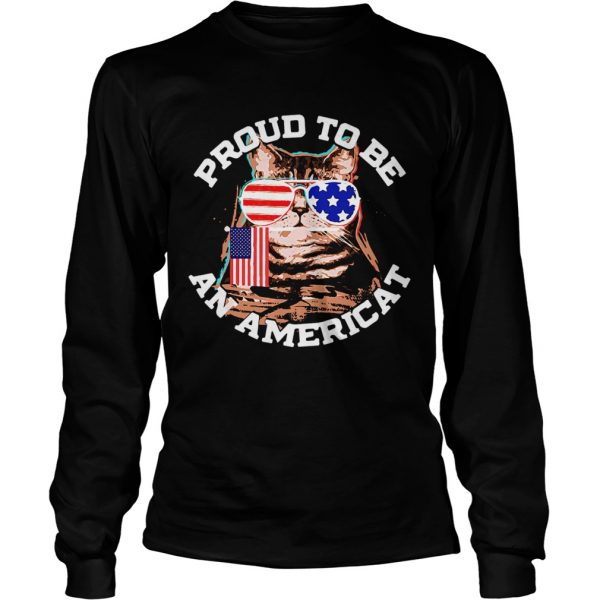 Proud To Be An Americat Happy Independence Day  Long Sleeve