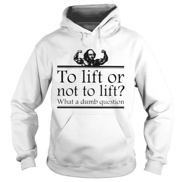 To lift or not to lift what a dumb question  Hoodie