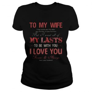 To my wife my lasts to be with you I love you  Classic Ladies