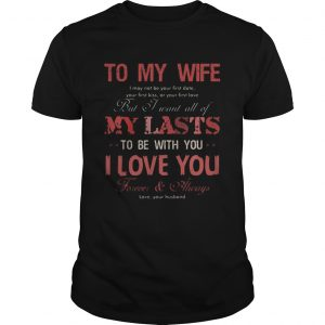 To my wife my lasts to be with you I love you  Unisex