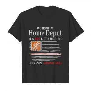 Working at home depot it's not just a job title it's a 2020 survival skill american flag independence day  Classic Men's T-shirt