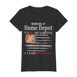 Working at home depot it's not just a job title it's a 2020 survival skill american flag independence day  Classic Women's T-shirt