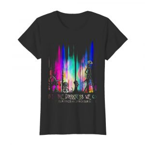 Into The Darkness We Go To Lose Our Minds And Find Our Souls  Classic Women's T-shirt