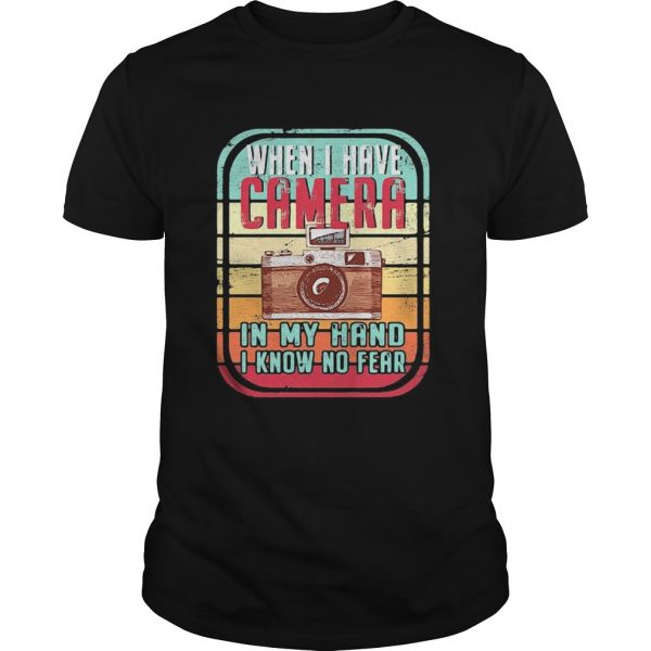 When i have camera in my hand i know no fear vintage retro  Unisex