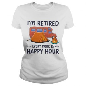 Camping Im Retired Every Hour Is Happy Hour  Classic Ladies
