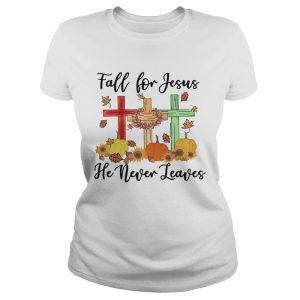 Fall For Jesus He Never Leaves  Classic Ladies