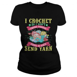 I Crochet So I Dont Choke People Save A Life Send Yarn  Classic Ladies
