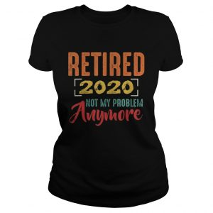 Retired 2020 not my problem anymore  Classic Ladies