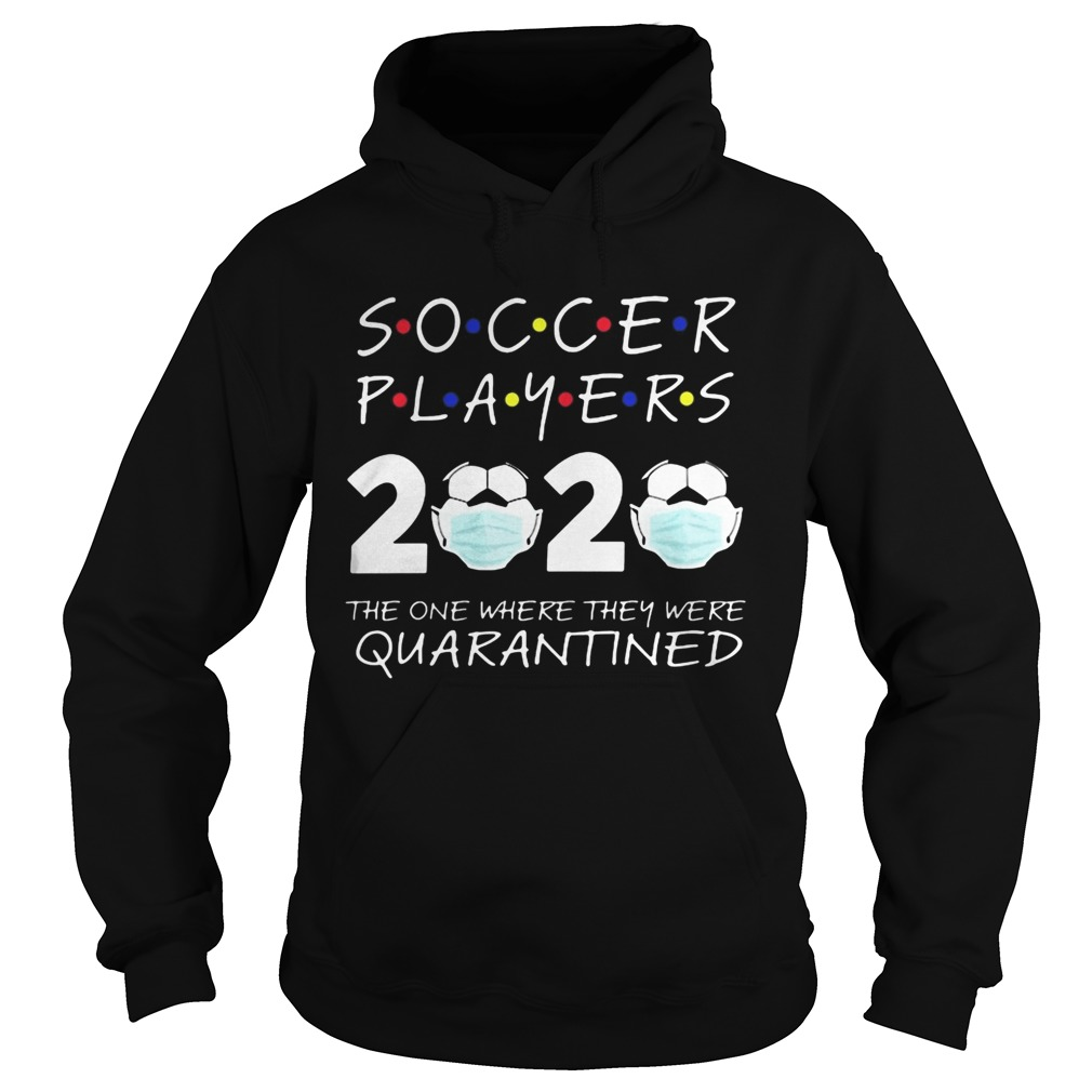Soccer player 2020 the one where they were quarantined face mask  Hoodie