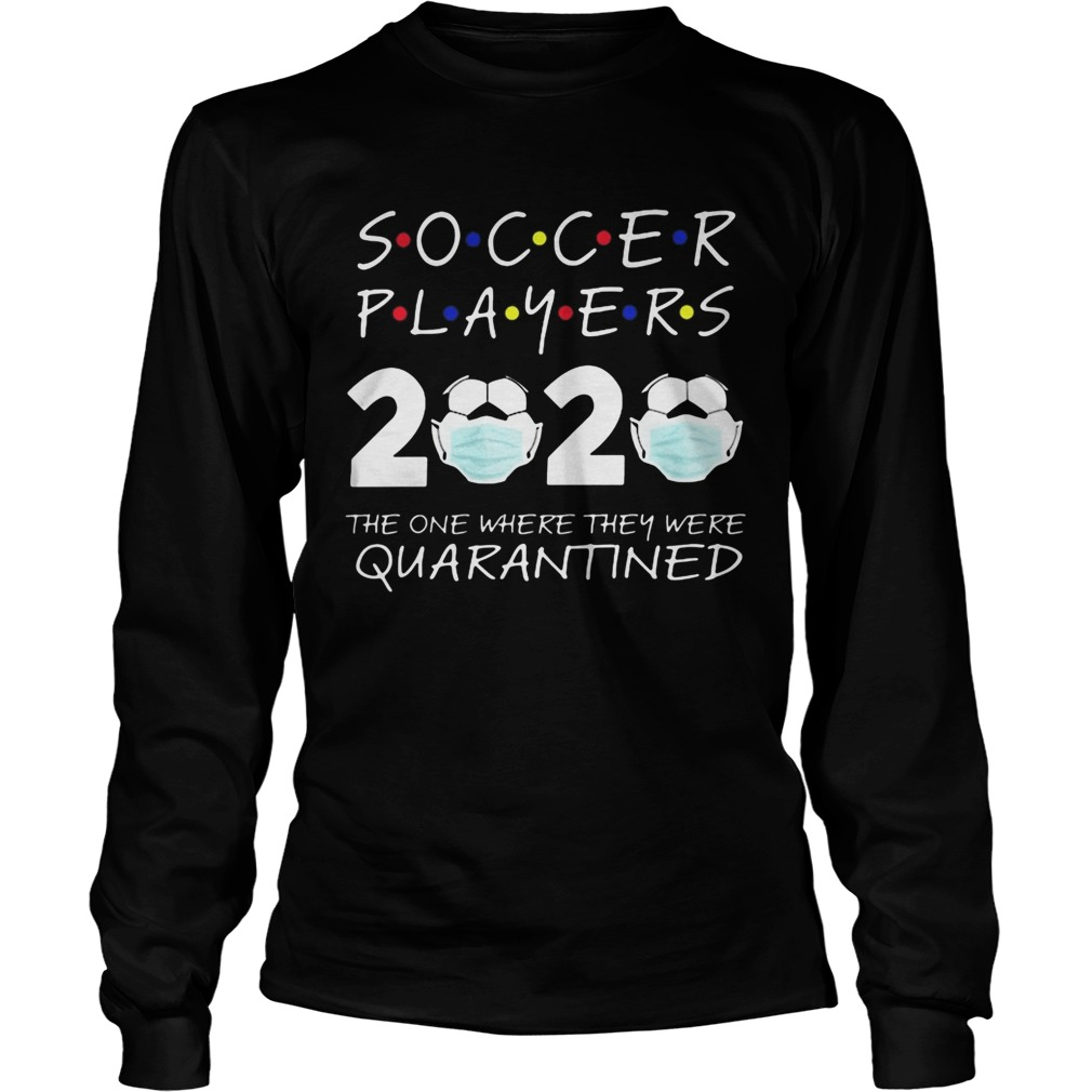 Soccer player 2020 the one where they were quarantined face mask  Long Sleeve