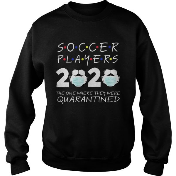 Soccer player 2020 the one where they were quarantined face mask  Sweatshirt