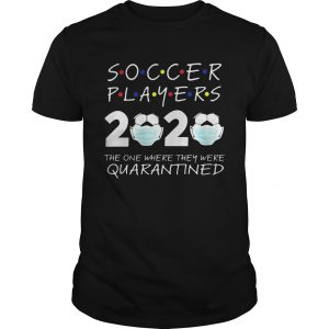Soccer player 2020 the one where they were quarantined face mask  Unisex