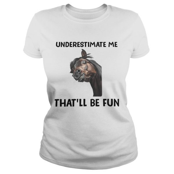 Underestimate Me Thatll Be Fun  Classic Ladies