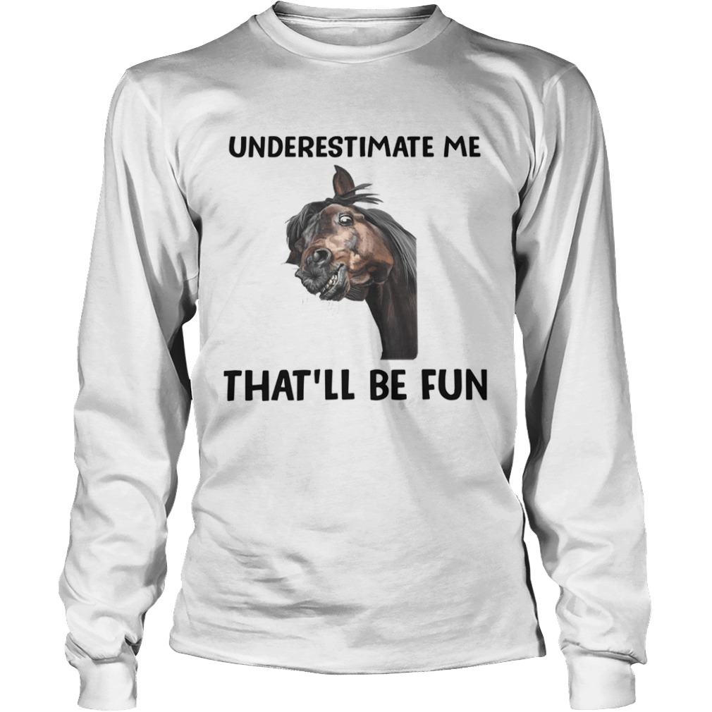 Underestimate Me Thatll Be Fun  Long Sleeve