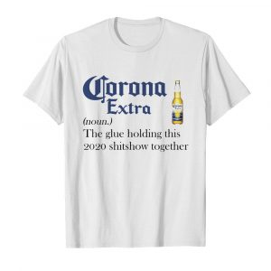 Corona Extra Noun The Glue Holding This 2020 Shitshow Together  Classic Men's T-shirt