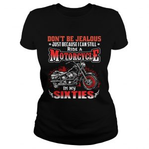 Dont Be Jealous Just Because I Can Still Ride A Motorcycle In My Sixties  Classic Ladies