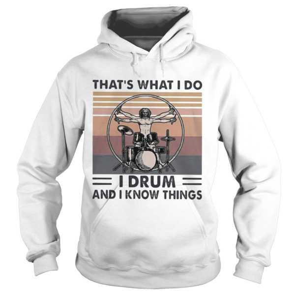 Drummer Thats what i do i drum and i know things vintage retro  Hoodie