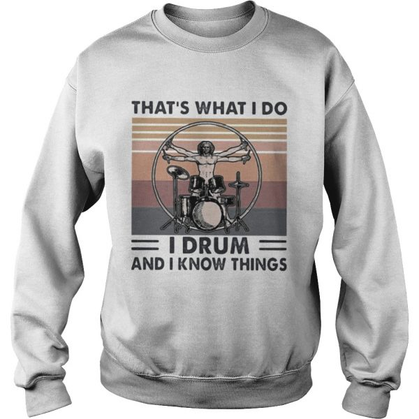 Drummer Thats what i do i drum and i know things vintage retro  Sweatshirt