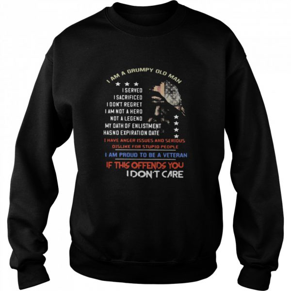 I Am A Grumpy Old Man I Am Proud To Be A Veteran If This Offends You I Dont Care  Unisex Sweatshirt