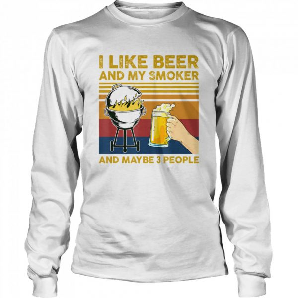 I Like Beer and My Smoker and Maybe 3 People BBQ Barbecue  Long Sleeved T-shirt