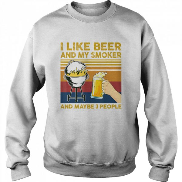 I Like Beer and My Smoker and Maybe 3 People BBQ Barbecue  Unisex Sweatshirt
