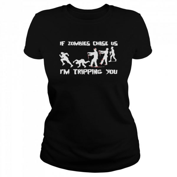 If Zombies Chase Us Im Tripping You Funny Graphic Novelty Halloween  Classic Women's T-shirt