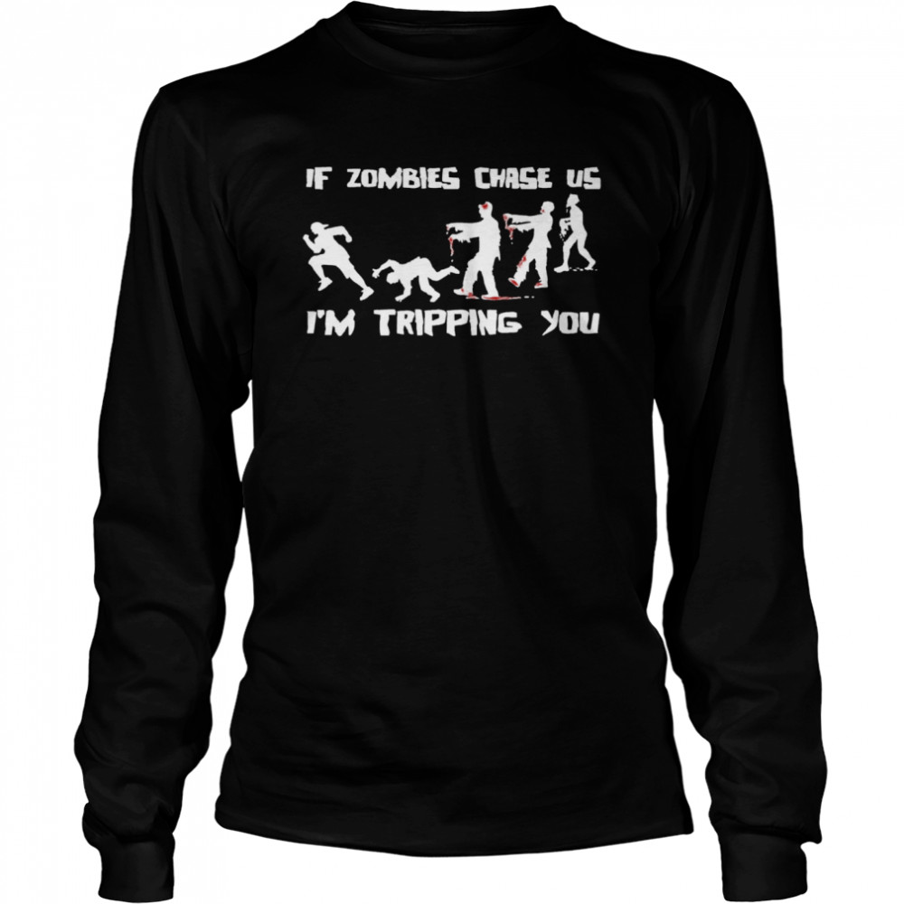If Zombies Chase Us Im Tripping You Funny Graphic Novelty Halloween  Long Sleeved T-shirt