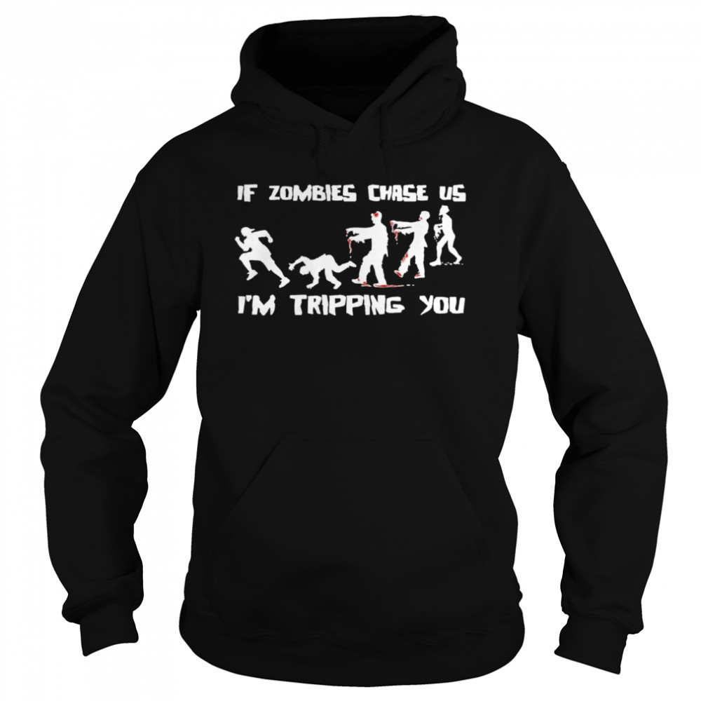 If Zombies Chase Us Im Tripping You Funny Graphic Novelty Halloween  Unisex Hoodie