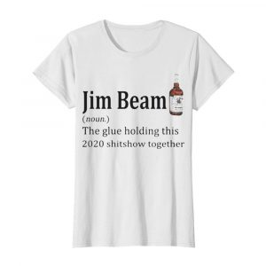 Jim beam noun the glue holding this 2020 shitshow together  Classic Women's T-shirt