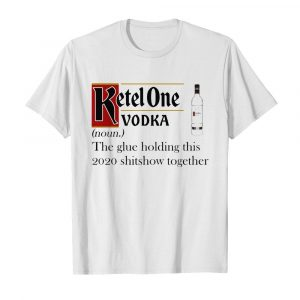 Ketel One Vodka Noun The Glue Holding This 2020 Shitshow Together  Classic Men's T-shirt