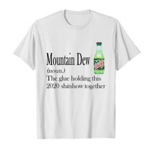 Mountain Dew The Glue Holding This 2020 Shitshow Together  Classic Men's T-shirt