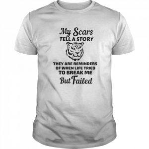 My Scars Tell A Story They Are Reminders Of When Life Tried To Break Me But Failed  Classic Men's T-shirt
