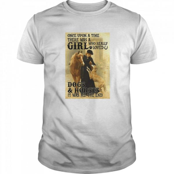 Once Upon A Time There Was A Girl Who Really Loved Dogs And Horses It Was Me The End  Classic Men's T-shirt