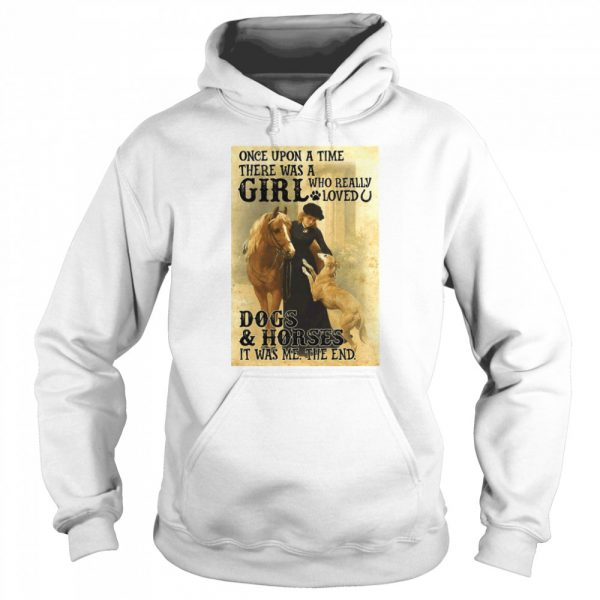 Once Upon A Time There Was A Girl Who Really Loved Dogs And Horses It Was Me The End  Unisex Hoodie