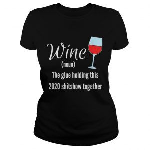 Wine The Glue Holding this 2020 Shitshow Together  Classic Ladies